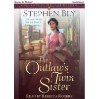 THE OUTLAW'S TWIN SISTER by Stephen Bly (The Belles of Lordsburg Series, Book 3), Read by Rebecca Rogers