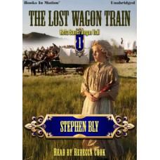 THE LOST WAGON TRAIN by Stephen Bly (Retta Barre's Oregon Trail Series, Book 1), Read by Rebecca Cook