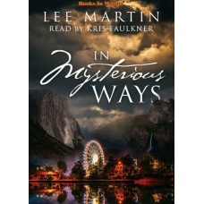 IN MYSTERIOUS WAYS by Lee Martin, Read by Kris Faulkner