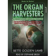 THE ORGAN HARVESTERS by Bette Golden Lamb (The Organ Harvesters, Book 1), Read by Stephanie Brush