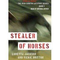 STEALER OF HORSES by Loretta Jackson and Vickie Britton (The High Country Mystery Series, Book 3), Read by Michael Bowen