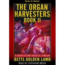 THE ORGAN HARVESTERS BOOK II by Bette Golden Lamb (The Organ Harvesters, Book 2), Read by Stephanie Brush