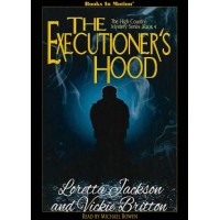 THE EXECUTIONER'S HOOD by Loretta Jackson and Vickie Britton (The High Country Mystery Series, Book 4), Read by Michael Bowen