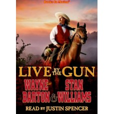 LIVE BY THE GUN by Wayne Barton and Stan Williams, Read by Justin Spencer