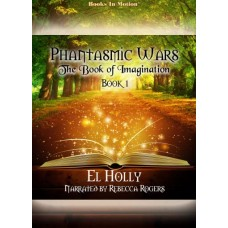 THE BOOK OF IMAGINATION by El Holly (Phantasmic Wars, Book 1), Read by Rebecca Rogers