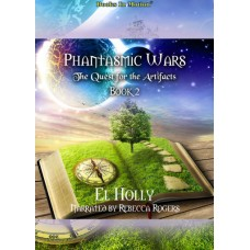 THE QUEST FOR THE ARTIFACTS by El Holly (Phantasmic Wars, Book 2), Read by Rebecca Rogers