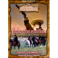ONLY THE STRONG, by David Thompson (Wilderness Series, Book 59), Read by Rusty Nelson