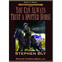 YOU CAN ALWAYS TRUST A SPOTTED HORSE by Stephen Bly (Nathan T. Riggins Western Adventure, Book 3), Read by Damon Abdallah