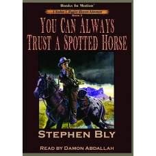 YOU CAN ALWAYS TRUST A SPOTTED HORSE, download, by Stephen Bly (Nathan T. Riggins Western Adventure, Book 3), Read by Damon Abdallah