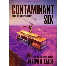 CONTAMINANT SIX, download, by Joseph R. Lallo (Free-Wrench Series, Book 6), Read by Andrea Bates