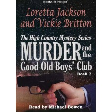 MURDER AND THE GOOD OLD BOYS' CLUB, download, by Loretta Jackson & Vickie Britton (The High Country Mystery Series, Book 7), Read by Michael Bowen