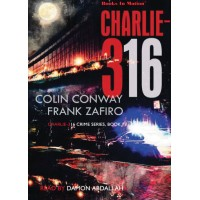 CHARLIE-316 by Colin Conway & Frank Zafiro (Charlie-316 Crime Series, Book 1), Read by Damon Abdallah