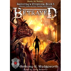 BETRAYED, download, by Anthony G. Wedgeworth (Santorray's Privations, Book 3, aka Altered Creatures Epic Fantasy Adventures), Read by Jerry Sciarrio