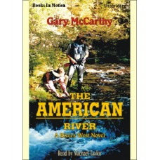 THE AMERICAN RIVER, by Gary McCarthy,  (Rivers West Series, Book 18), Read by Michael Taylor