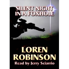 FREE DOWNLOAD - SILENT NIGHT IN A FOXHOLE by Loren Robinson, Read by Jerry Sciarrio