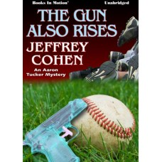 FREE DOWNLOADS - THE GUN ALSO RISES, (Aaron Tucker Series Prelude), by Jeffrey Cohen, Read by Damon Abdallah