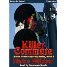 KILLER COMMUTE by Marlys Millhiser (Charlie Greene Mystery Series, Book 6), Read by Stephanie Brush