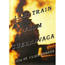 LAST TRAIN OF CUERNAVACA, by Lucia St. Clair Robson, Read by Rebecca Cook