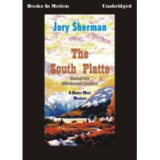THE SOUTH PLATTE, by Jory Sherman, (Rivers West Series, Book 17), Read by Michael Taylor
