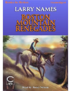 BOSTON MOUNTAIN RENEGADES, by Larry Names, (Creed Series, Book 11), Read by Rusty Nelson