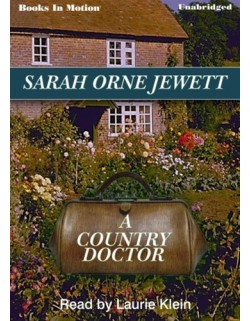 A COUNTRY DOCTOR, by Sarah Orne Jewett, Read by Laurie Klein