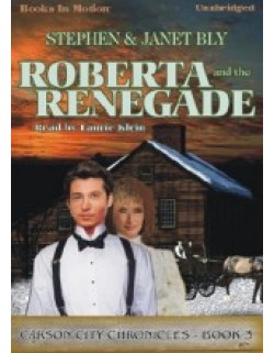 ROBERTA AND THE RENEGADE, by Stephen and Janet Bly, (The Carson City Chronicles Series, Book 3), Read by Laurie Klein