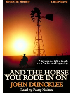 ...AND THE HORSE YOU RODE IN ON, download, by John Duncklee, Read by Rusty Nelson