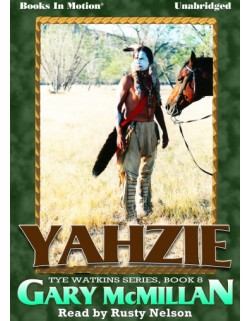 YAHZIE, download, by Gary McMillan, (The Tye Watkins Series, Book 8), Read by Rusty Nelson