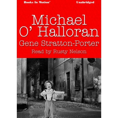 MICHAEL O'HALLORAN by Gene Stratton-Porter, Read by Rusty Nelson