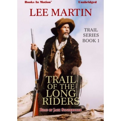 TRAIL OF THE LONG RIDERS, by Lee Martin (Trail Series, Book 1), Read by Jack Sondericker
