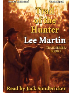 TRAIL OF THE HUNTER, by Lee Martin (Trail Series, Book 2), Read by Jack Sondericker