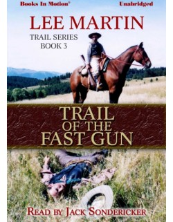 TRAIL OF THE FAST GUN, by Lee Martin (Trail Series, Book 3), Read by Jack Sondericker