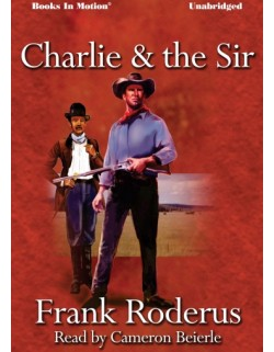 CHARLIE AND THE SIR by Frank Roderus, Read by Cameron Beierle