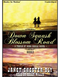 DOWN SQUASH BLOSSOM ROAD by Janet Chester Bly (The Trails Of Reba Cahill Series, Book 2) Read by Kelly Willis
