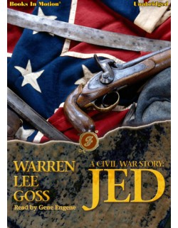 A CIVIL WAR STORY: JED by Warren Lee Goss, Read by Gene Engene