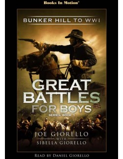 BUNKER HILL TO WWI by Joe and Sibella Giorello (Great Battles for Boys Series, Book 1), Read by Daniel Giorello