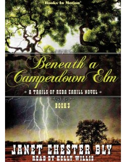 BENEATH A CAMPERDOWN ELM by Janet Chester Bly (The Trails Of Reba Cahill Series, Book 3) Read by Kelly Willis